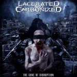 Lacerated And Carbonized - The Core Of Disruption (2013)