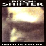 08. Pitchshifter - Industrial (1991)