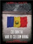 Cei dintai vor fi cei din urma. Romania si sfarsitul Razboiului Rece - Larry L. Watts